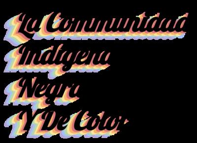 BIPOC, desaprendiendo y reaprendendo: La comunidad Indígena, Negra y de color